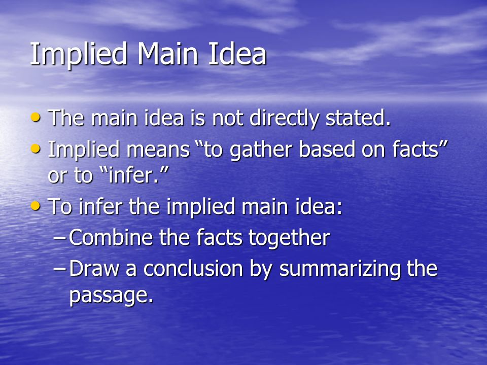 Implied Main Idea The main idea is not directly stated.