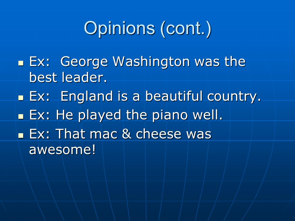 Opinions (cont.) Ex: George Washington was the best leader.