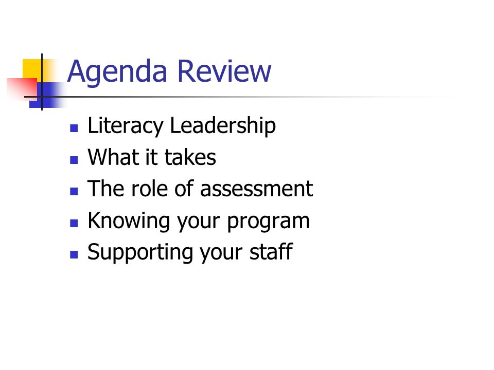 Agenda Review Literacy Leadership What it takes The role of assessment Knowing your program Supporting your staff