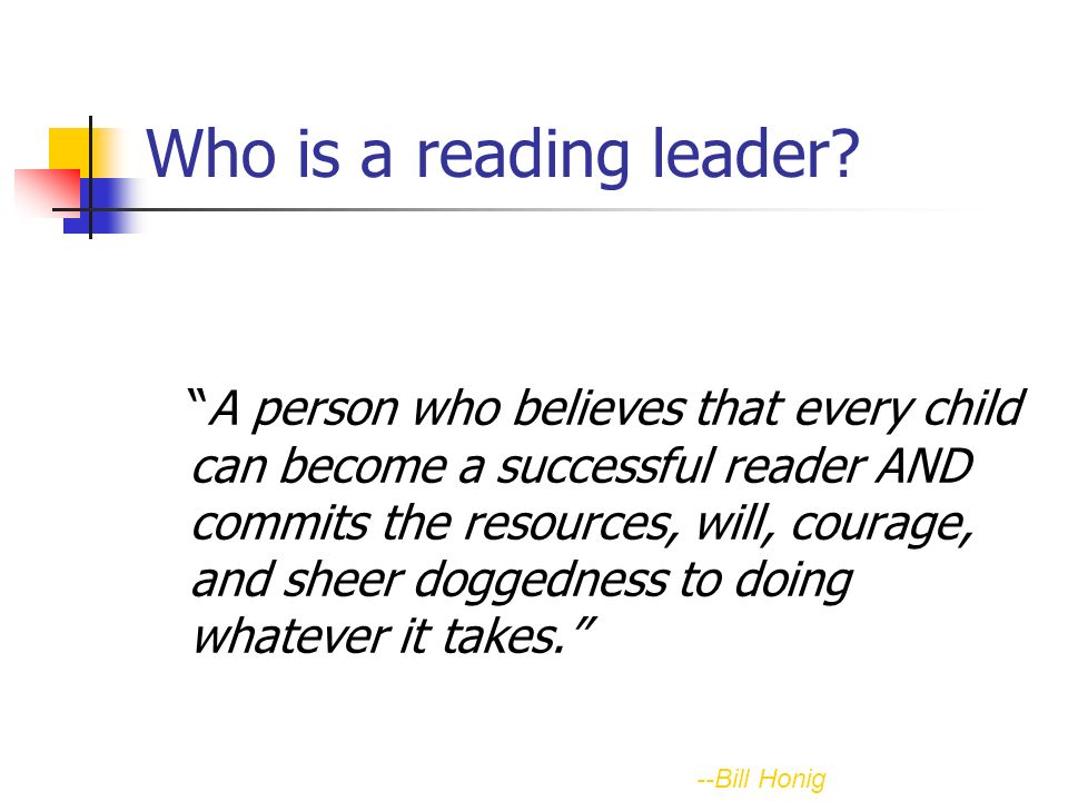 Who is a reading leader? A person who believes that every child can become a successful reader AND commits the resources, will, courage, and sheer dog