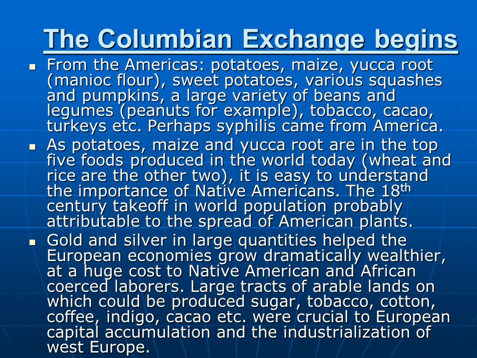The Columbian Exchange begins From the Americas: potatoes, maize, yucca root (manioc flour), sweet potatoes, various squashes and pumpkins, a large va