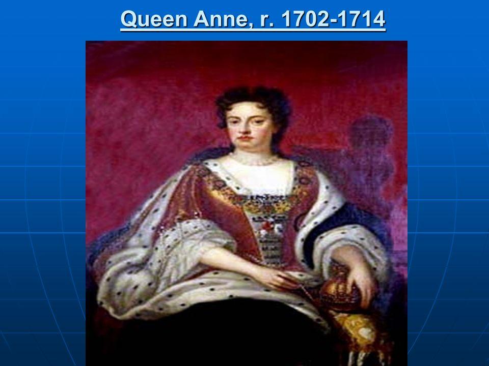Queen Anne, r. 1702-1714