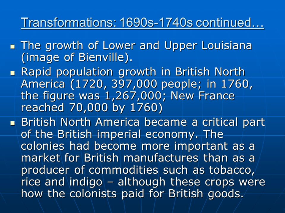 Transformations: 1690s-1740s continued… The growth of Lower and Upper Louisiana (image of Bienville). The growth of Lower and Upper Louisiana (image o