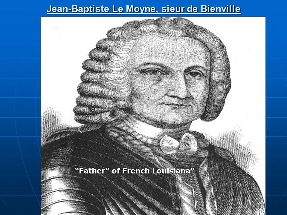 Jean-Baptiste Le Moyne, sieur de Bienville Father of French Louisiana