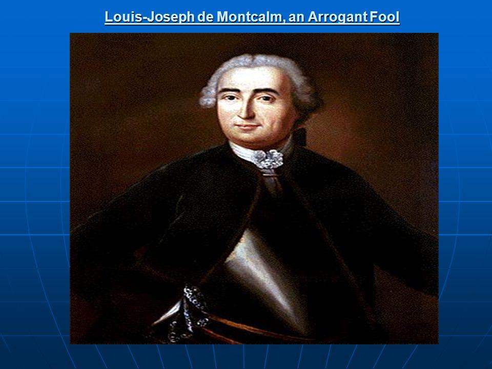 Louis-Joseph de Montcalm, an Arrogant Fool