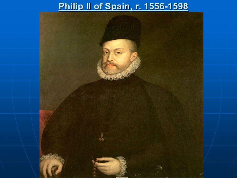 Philip II of Spain, r. 1556-1598