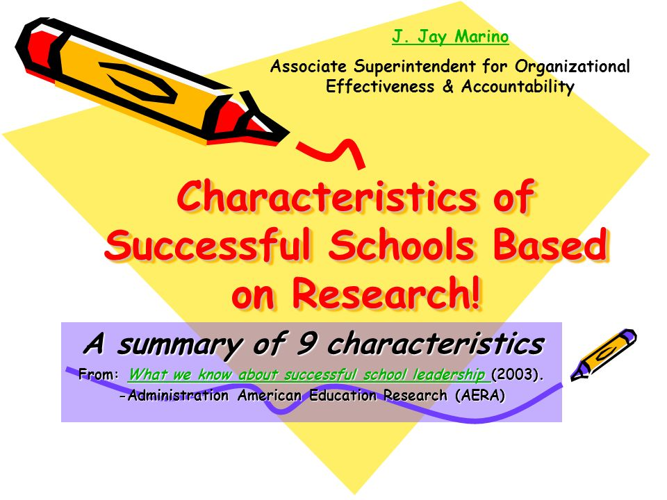 Characteristics of Successful Schools Based on Research! A summary of 9 characteristics From: What we know about successful school leadership (2003).