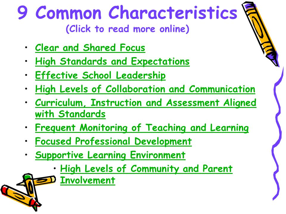 9 Common Characteristics (Click to read more online) Clear and Shared Focus High Standards and Expectations Effective School Leadership High Levels of