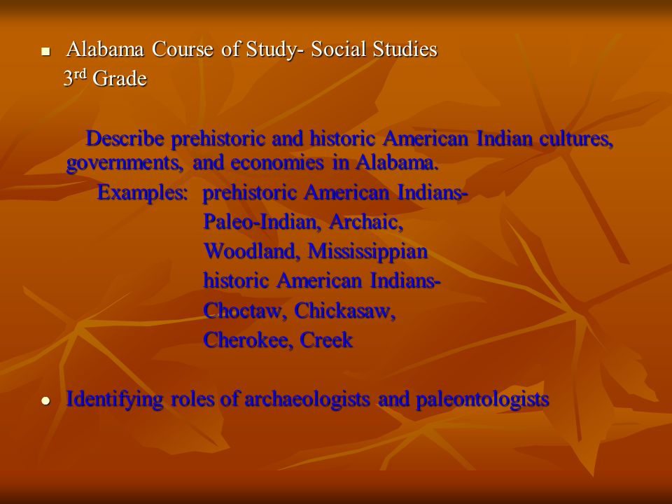 Alabama Course of Study- Social Studies Alabama Course of Study- Social Studies 3 rd Grade 3 rd Grade Describe prehistoric and historic American India