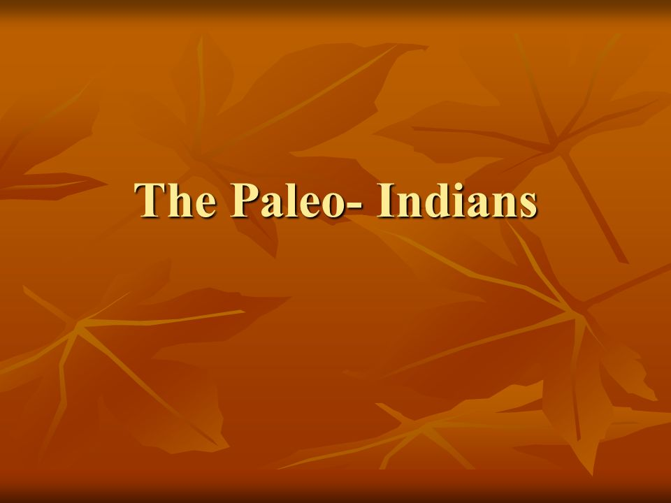 The Paleo- Indians
