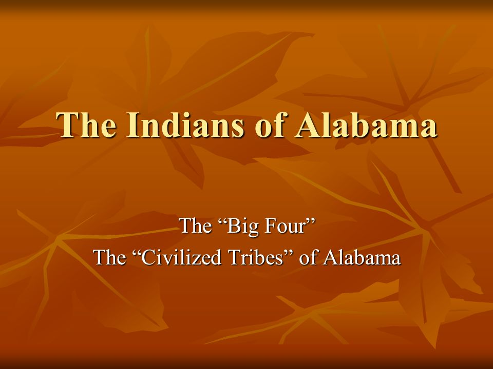 The Indians of Alabama The Big Four The Civilized Tribes of Alabama