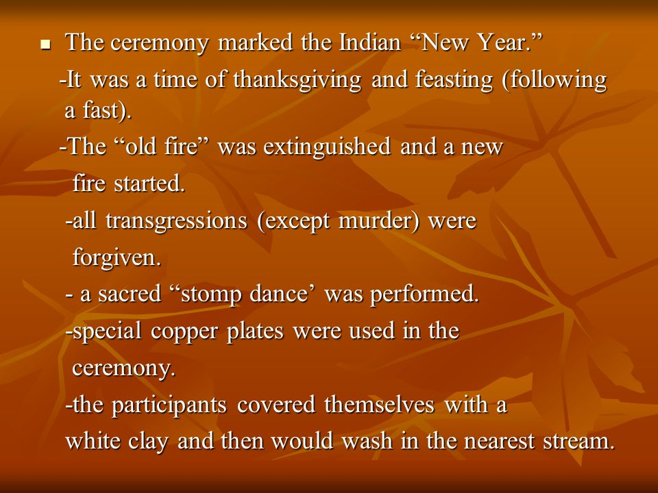 The ceremony marked the Indian New Year. The ceremony marked the Indian New Year. -It was a time of thanksgiving and feasting (following a fast). -It