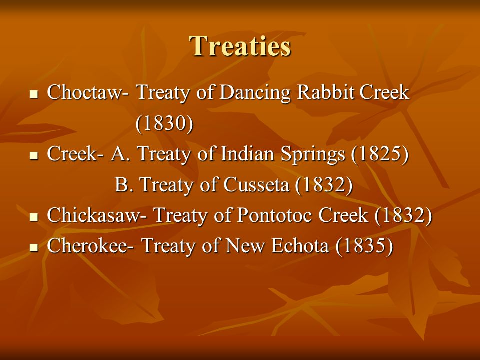Treaties Choctaw- Treaty of Dancing Rabbit Creek Choctaw- Treaty of Dancing Rabbit Creek (1830) (1830) Creek- A. Treaty of Indian Springs (1825) Creek
