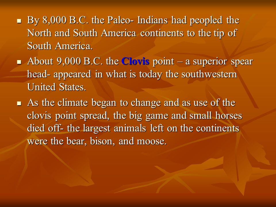 By 8,000 B.C. the Paleo- Indians had peopled the North and South America continents to the tip of South America. By 8,000 B.C. the Paleo- Indians had