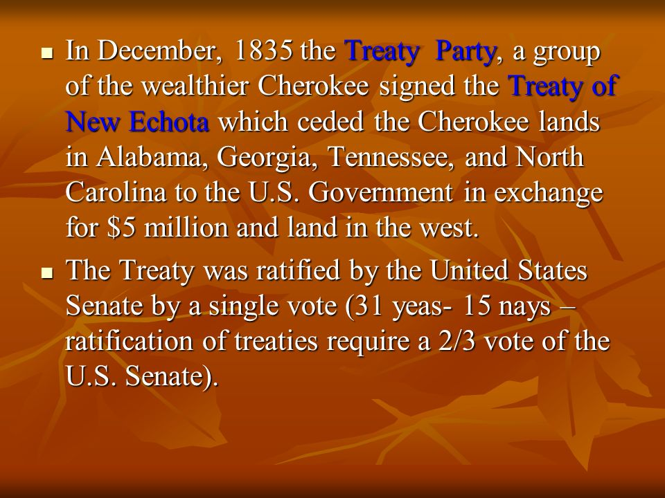 In December, 1835 the Treaty Party, a group of the wealthier Cherokee signed the Treaty of New Echota which ceded the Cherokee lands in Alabama, Georg