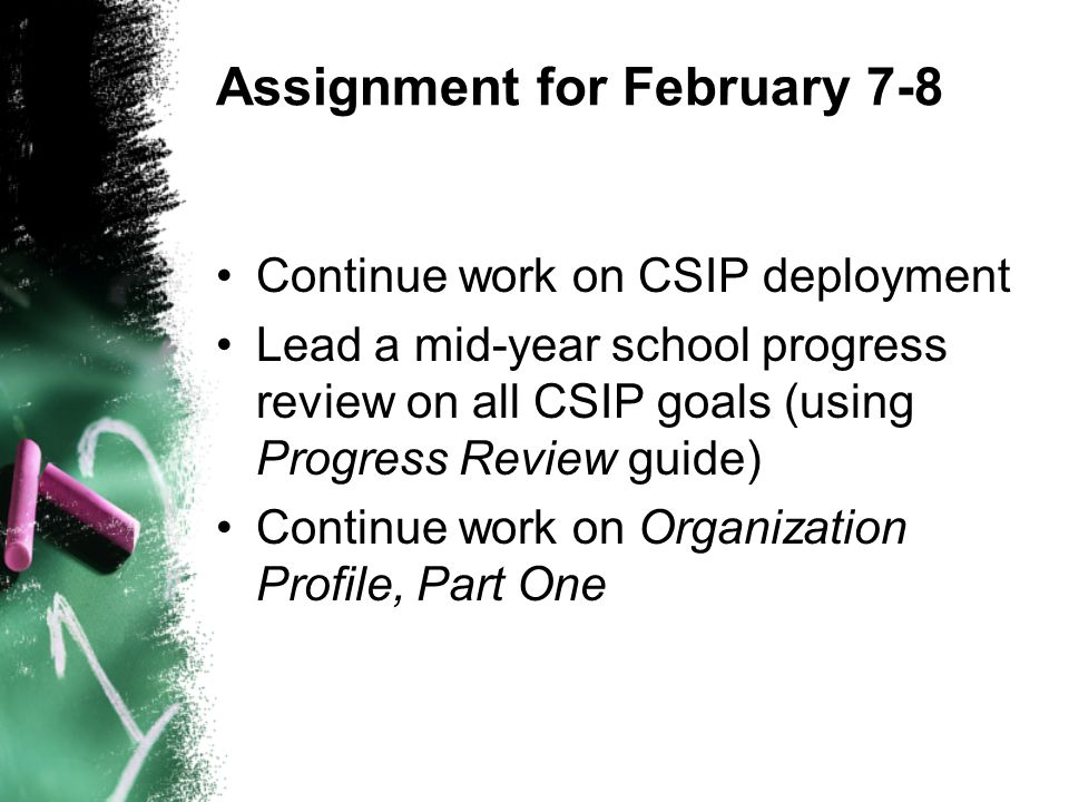 Assignment for February 7-8 Continue work on CSIP deployment Lead a mid-year school progress review on all CSIP goals (using Progress Review guide) Co