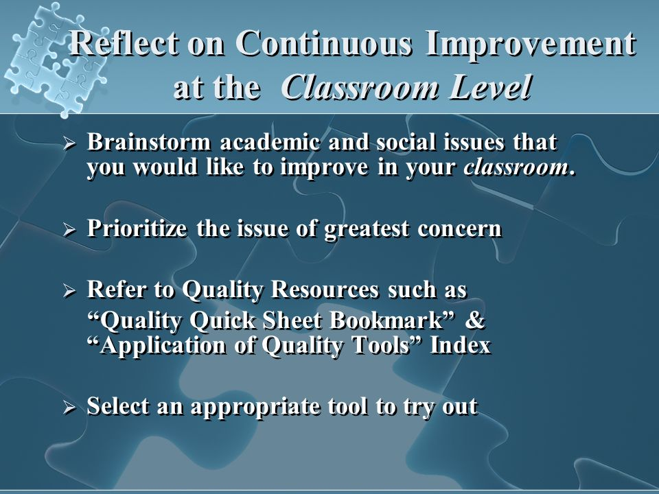 Reflect on Continuous Improvement at the Classroom Level Brainstorm academic and social issues that you would like to improve in your classroom.