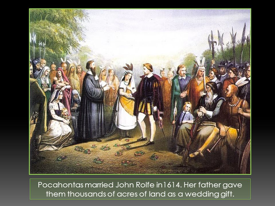 Pocahontas married John Rolfe in1614.