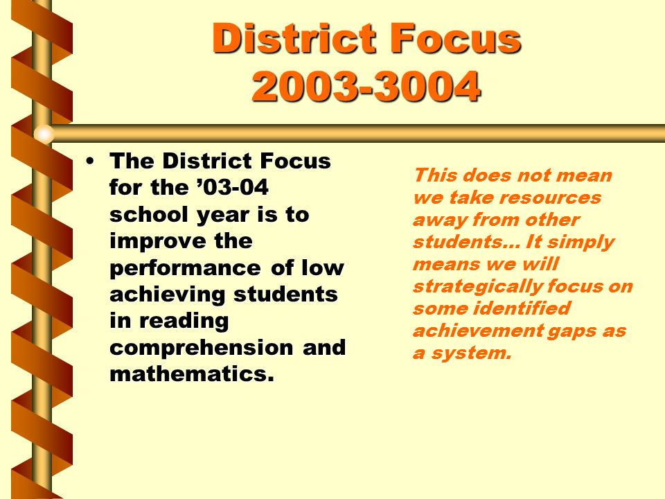 District Focus 2003-3004 The District Focus for the 03-04 school year is to improve the performance of low achieving students in reading comprehension