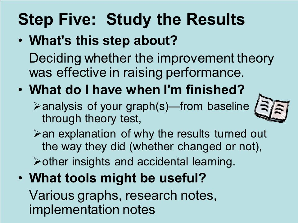 Step Five: Study the Results What s this step about.