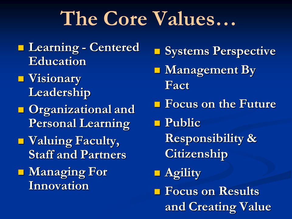 The Core Values… Learning - Centered Education Learning - Centered Education Visionary Leadership Visionary Leadership Organizational and Personal Lea