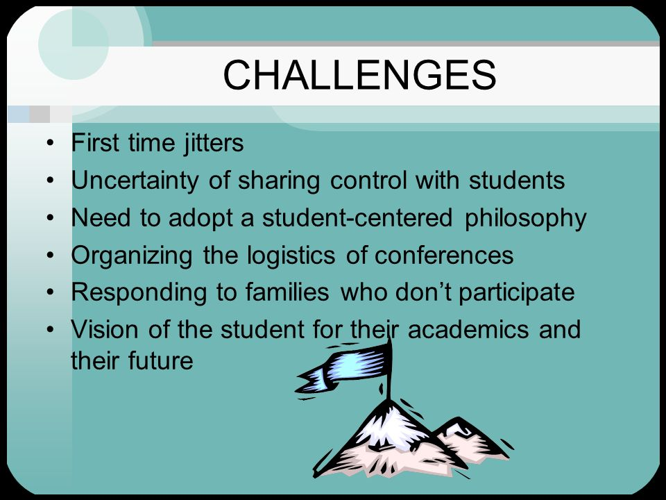 CHALLENGES First time jitters Uncertainty of sharing control with students Need to adopt a student-centered philosophy Organizing the logistics of con