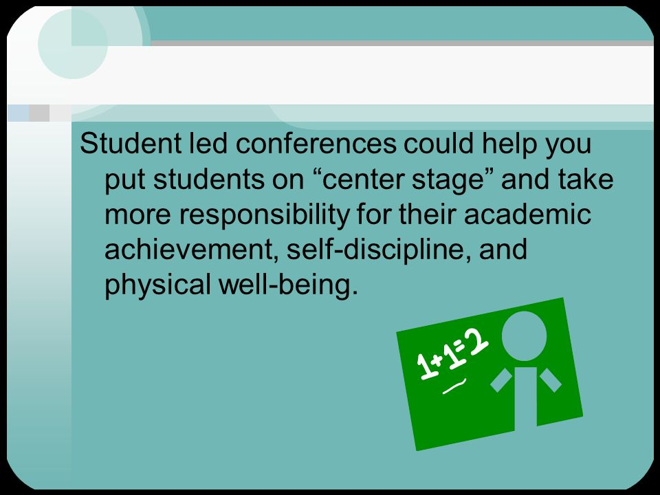 Student led conferences could help you put students on center stage and take more responsibility for their academic achievement, self-discipline, and