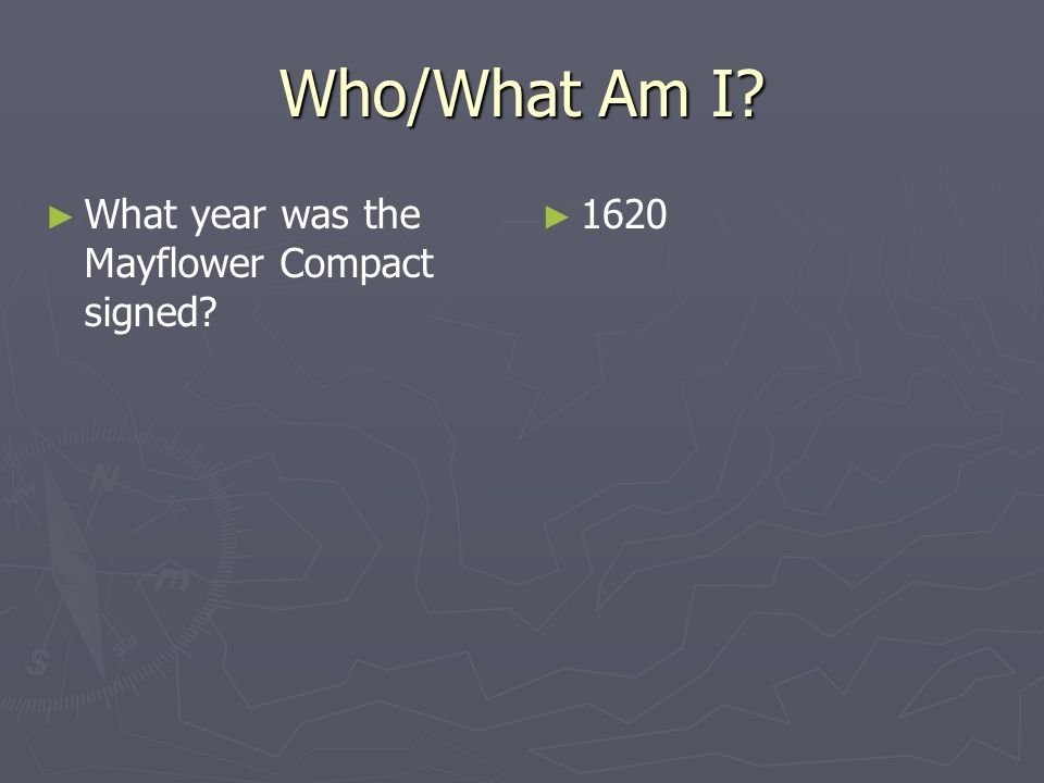 Who/What Am I? What year was the Mayflower Compact signed? 1620