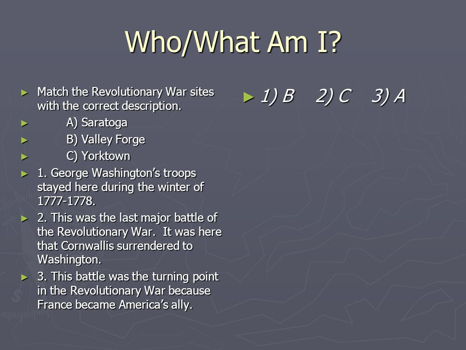 Who/What Am I? Match the Revolutionary War sites with the correct description. Match the Revolutionary War sites with the correct description. A) Sara