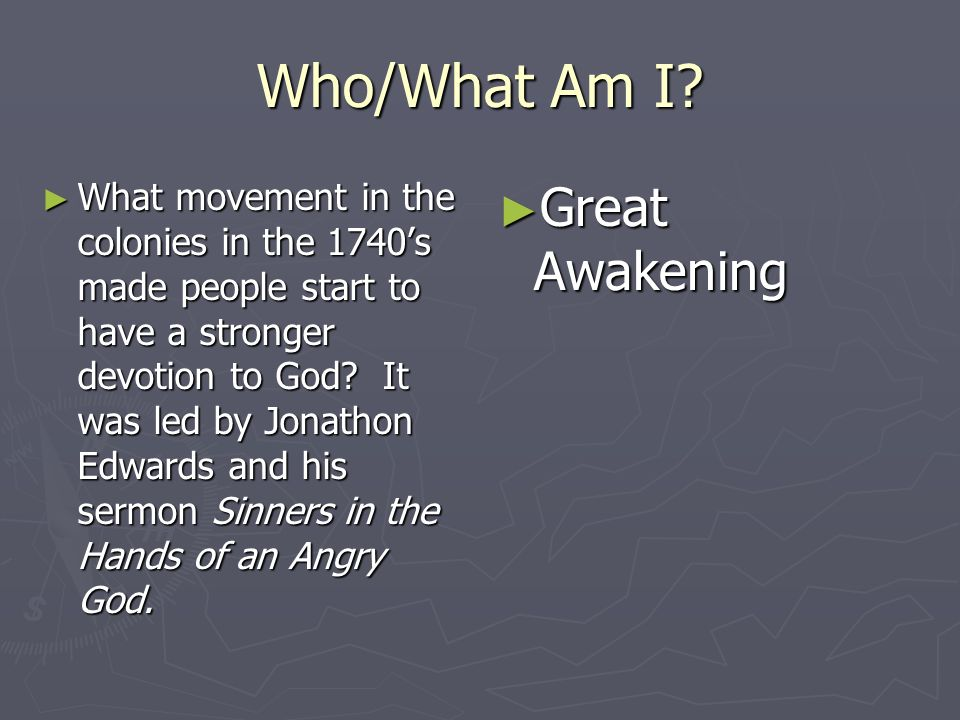Who/What Am I? What movement in the colonies in the 1740s made people start to have a stronger devotion to God? It was led by Jonathon Edwards and his