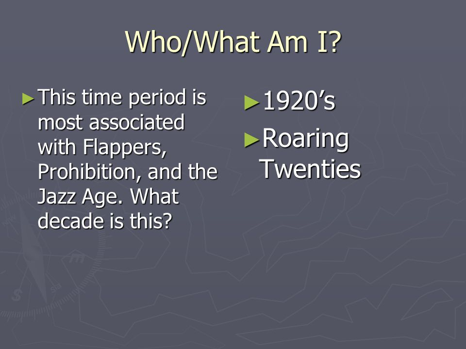 Who/What Am I? This time period is most associated with Flappers, Prohibition, and the Jazz Age. What decade is this? This time period is most associa