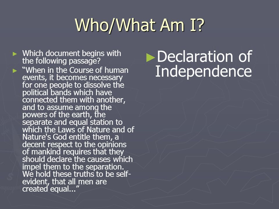 Who/What Am I? Which document begins with the following passage? When in the Course of human events, it becomes necessary for one people to dissolve t