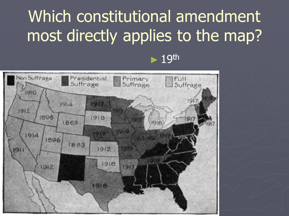 Which constitutional amendment most directly applies to the map? 19 th