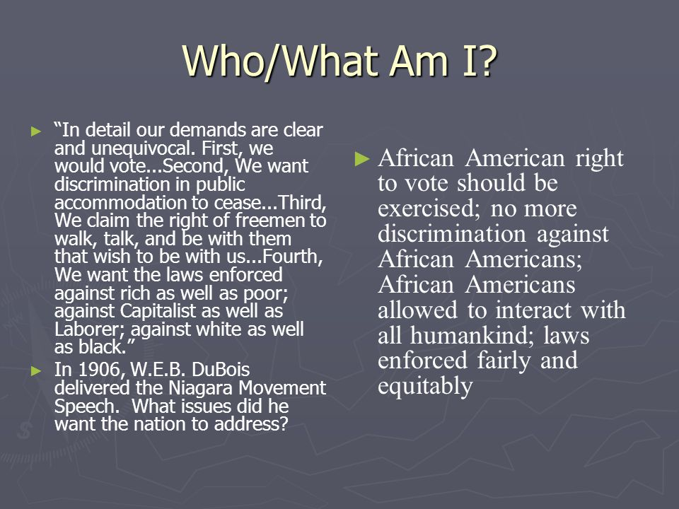 Who/What Am I? In detail our demands are clear and unequivocal. First, we would vote...Second, We want discrimination in public accommodation to cease