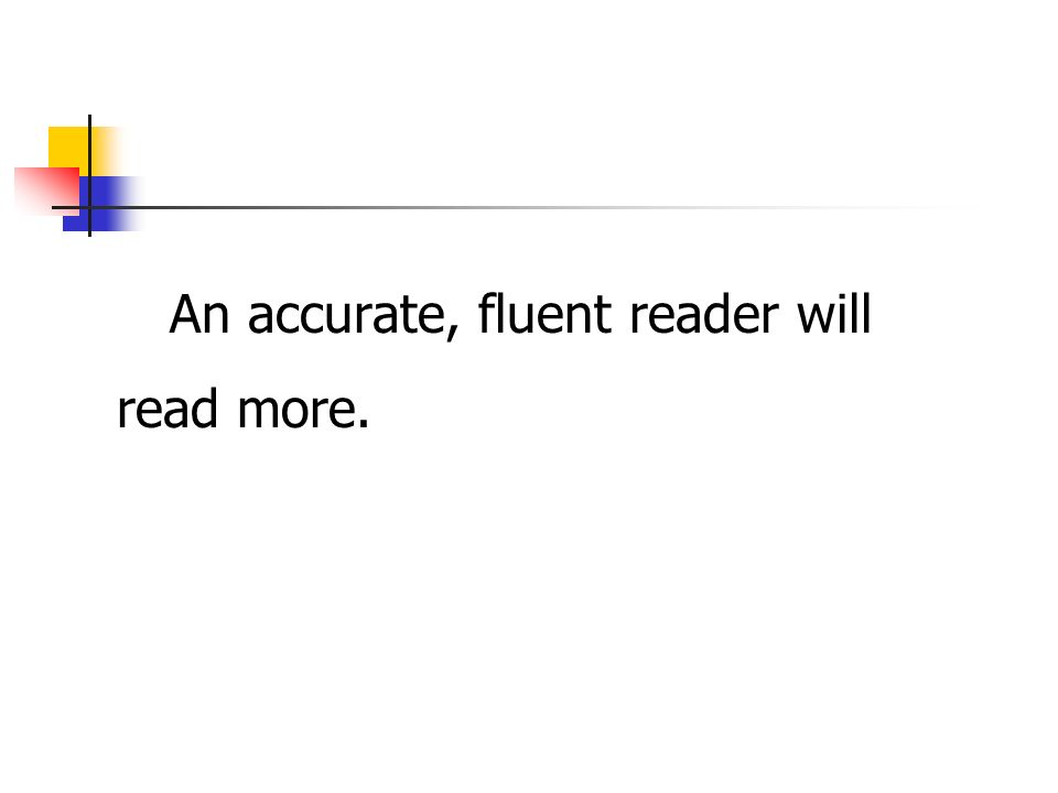 An accurate, fluent reader will read more.