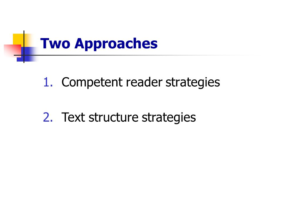 1.Competent reader strategies 2.Text structure strategies Two Approaches
