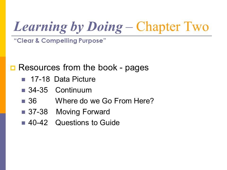 Learning by Doing – Chapter Two Resources from the book - pages 17-18 Data Picture 34-35Continuum 36Where do we Go From Here? 37-38 Moving Forward 40-