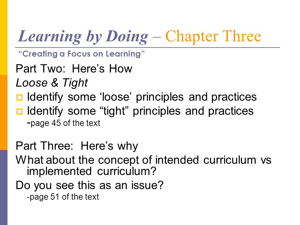Learning by Doing – Chapter Three Part Two: Heres How Loose & Tight Identify some loose principles and practices Identify some tight principles and pr