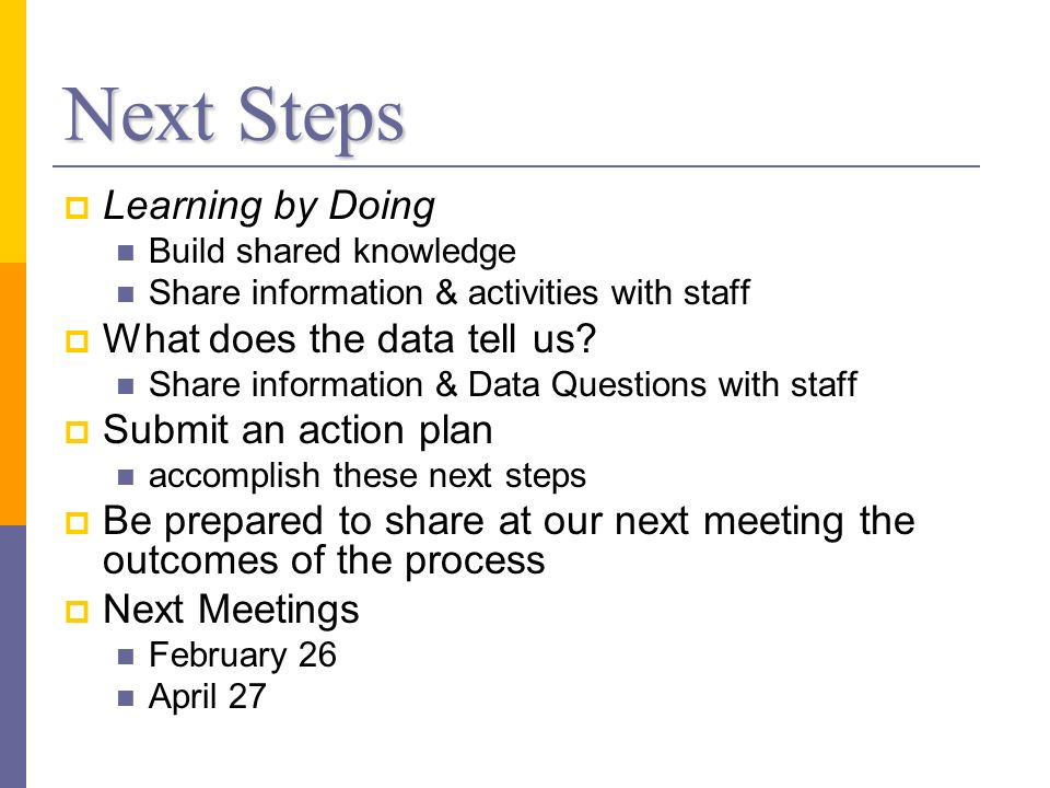 Next Steps Learning by Doing Build shared knowledge Share information & activities with staff What does the data tell us? Share information & Data Que