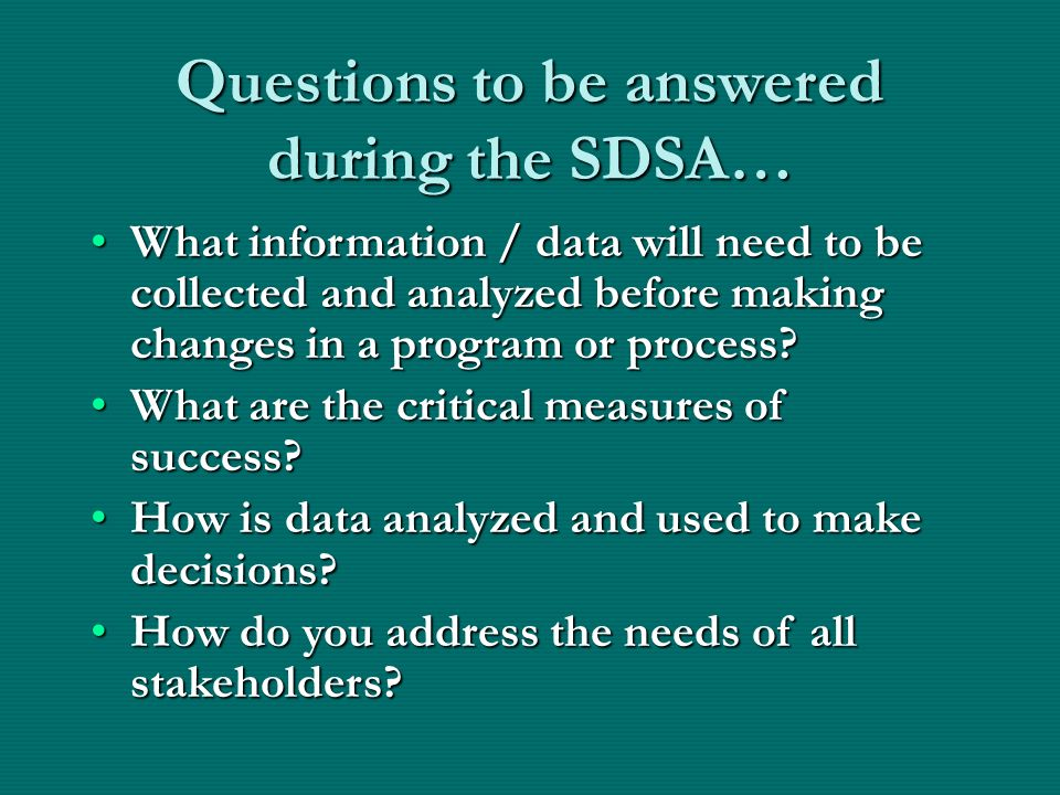 When should you use SDSA? When there is the possibility of a wide variance in both approach and deployment of the improvement process being addressed.