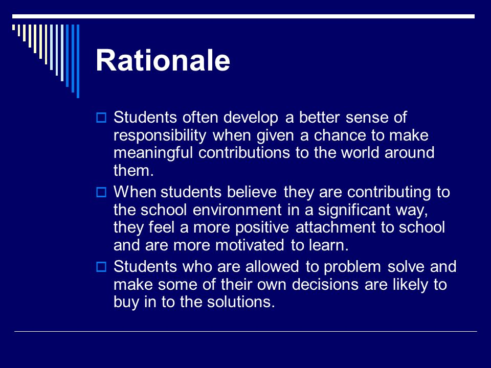 Rationale Students often develop a better sense of responsibility when given a chance to make meaningful contributions to the world around them. When