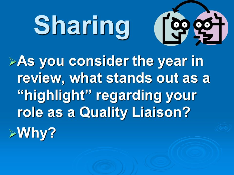 Sharing As you consider the year in review, what stands out as a highlight regarding your role as a Quality Liaison? As you consider the year in revie