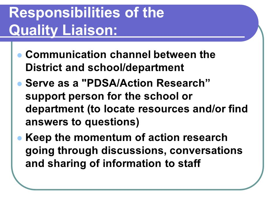 Responsibilities of the Quality Liaison: Communication channel between the District and school/department Serve as a