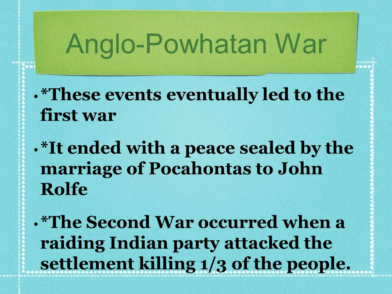 Anglo-Powhatan War *These events eventually led to the first war *It ended with a peace sealed by the marriage of Pocahontas to John Rolfe *The Second