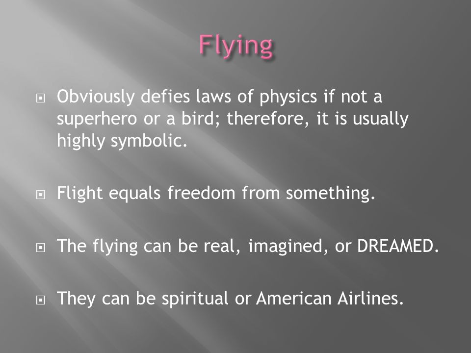 Obviously defies laws of physics if not a superhero or a bird; therefore, it is usually highly symbolic. Flight equals freedom from something. The fly