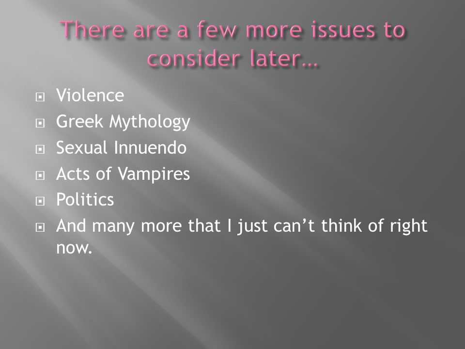 Violence Greek Mythology Sexual Innuendo Acts of Vampires Politics And many more that I just cant think of right now.