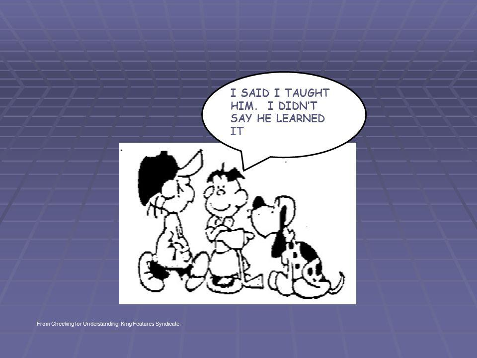 I SAID I TAUGHT HIM. I DIDNT SAY HE LEARNED IT From Checking for Understanding, King Features Syndicate.