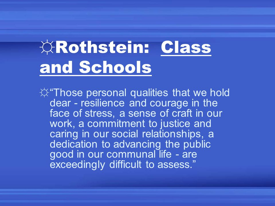 Rothstein: Class and Schools Those personal qualities that we hold dear - resilience and courage in the face of stress, a sense of craft in our work,
