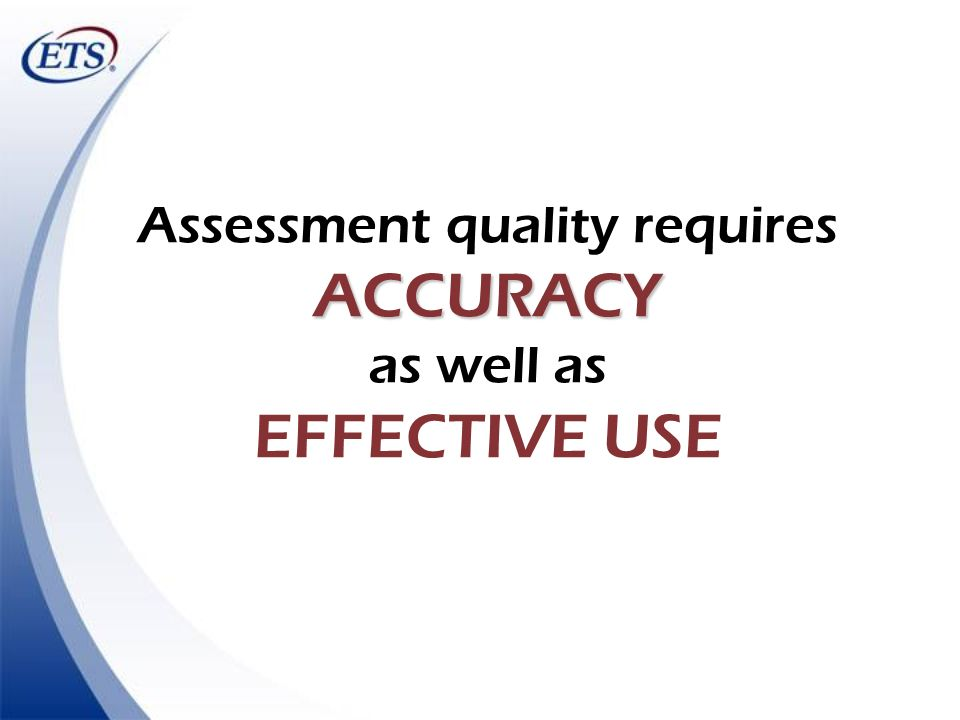 ACCURACY Assessment quality requires ACCURACY as well as EFFECTIVE USE