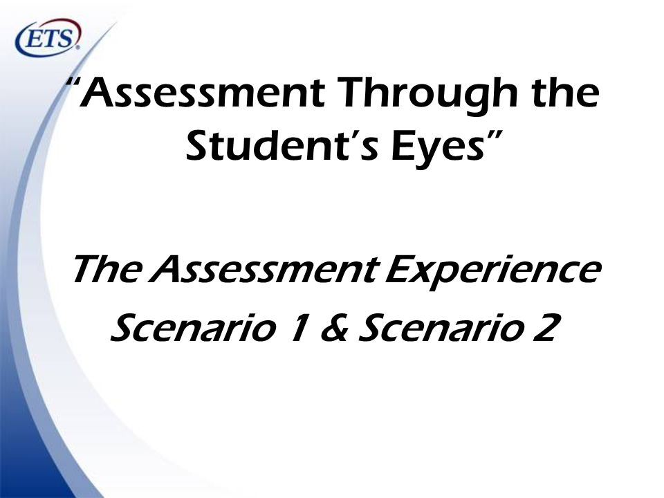 Assessment Through the Students Eyes The Assessment Experience Scenario 1 & Scenario 2